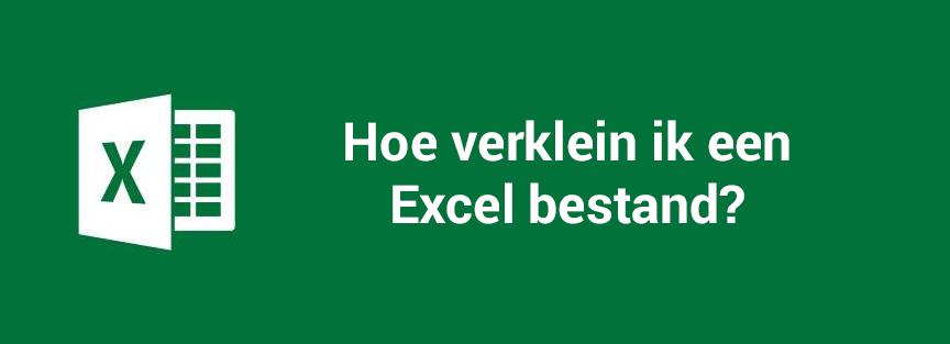 Hoe verklein ik een Excel bestand?